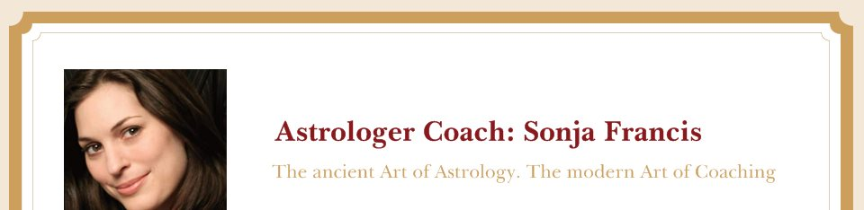 Astrologer Coach: Sonja Francis - The ancient Art of Astrology. The modern Art of Coaching